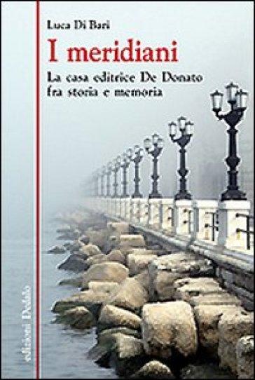 Meridiani la casa editrice de donato fra storia e memoria i luca di bari libro - La casa de luca ...