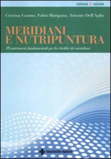 Meridiani e nutripuntura. 38 nutrimenti fondamentali per la vitalità dei meridiani - Cristina Cuomo   Jonathanterrington.com