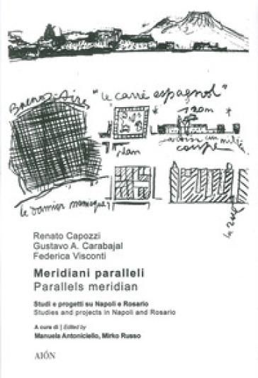 Meridiani paralleli. Studi e progetti su Napoli e Rosario-Parallel meridians. Studies and projects in Naples and Rosario