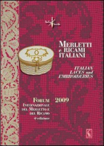 Merletti e ricami italiani-Italian laces and embroideries. Forum internazionale del merletto e del ricamo 2009. Ediz. bilingue - Franco Boni |