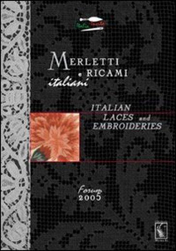 Merletti e ricami italiani-Italian laces and embroideries. Forum 2005 - D. Gaggi |