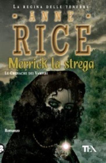 Merrick la strega. Le cronache dei vampiri - Anne Rice |
