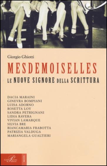 Mesdemoiselles. Le nuove signore della scrittura - Giorgio Ghiotti  