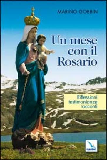 Un Mese con il Rosario. Riflessioni, testimonianze, racconti - Marino Gobbin  