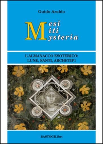 Mesi miti mysteria. L'almanacco esoterico lune, santi, archetipi - Guido Araldo   Thecosgala.com