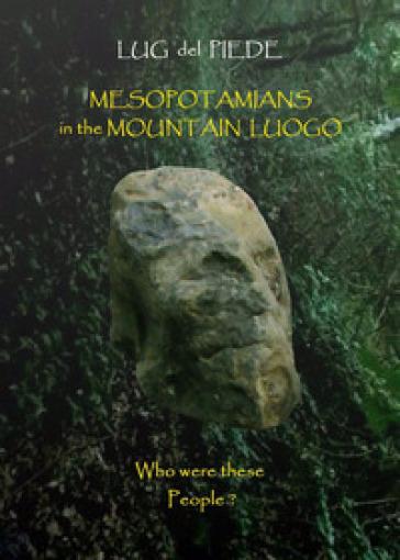 Mesopotamians in the mountain Luogo - Lug Del Piede | Kritjur.org