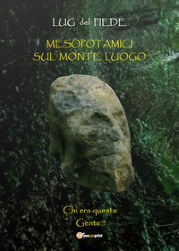 Mesopotamici sul Monte Luogo - Lug Del Piede  