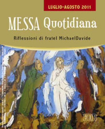 Messa quotidiana. Riflessioni di fratel MichaelDavide. Luglio-Agosto 2011 - MichaelDavide Semeraro |
