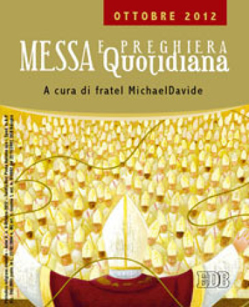 Messa quotidiana. Riflessioni di fratel MichaelDavide. Ottobre 2012