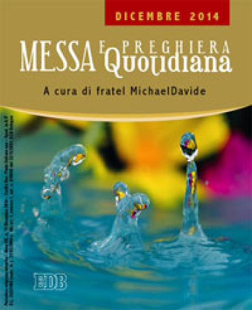 Messa quotidiana. Riflessioni di fratel MichaelDavide. Dicembre 2014
