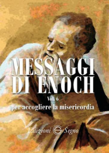 Messaggi di Enoch. 6: Per accogliere la misericordia