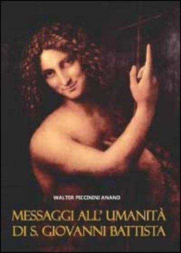 Messaggi all'umanità di S. Giovanni Battista - Anand Walter Piccinini |
