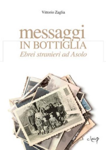 Messaggi in bottiglia. Ebrei stranieri ad Asolo - Vittorio Zaglia | Thecosgala.com