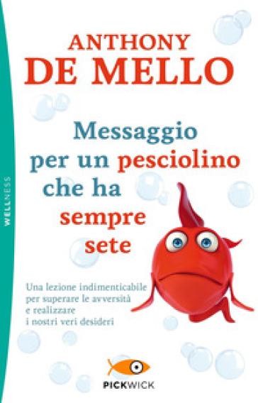 Messaggio per un pesciolino che ha sempre sete - Anthony De Mello | Thecosgala.com