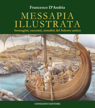Messapia illustrata. Immagini, racconti, attualità del Salento antico - Francesco D'Andria   Rochesterscifianimecon.com