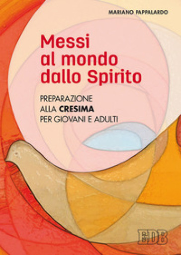 Messi al mondo dallo Spirito. Preparazione alla Cresima per giovani e adulti - Mariano Pappalardo |
