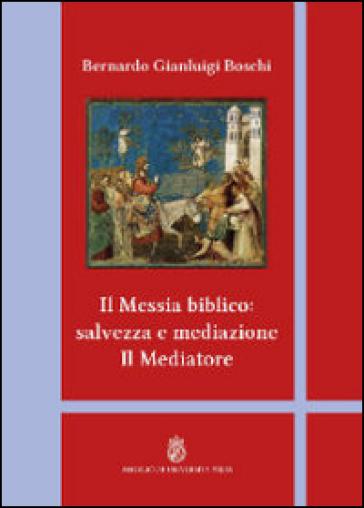 Il Messia biblico: salvezza e mediazione. Il mediatore - Bernardo Gianluigi Boschi | Kritjur.org