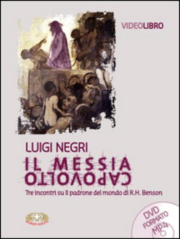 Il Messia capovolto. Tre incontri su Il padrone del mondo di R. H. Benson. Con DVD - Luigi Negri | Thecosgala.com