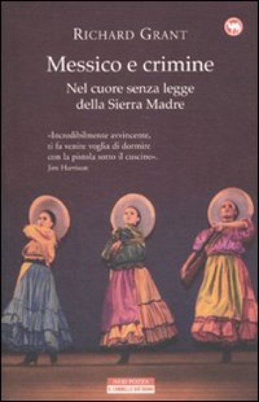 Messico e crimine. Nel cuore senza legge della Sierra Madre - Richard Grant | Rochesterscifianimecon.com