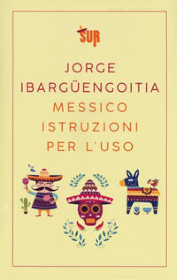 Messico istruzioni per l'uso - Jorge Ibarguengoitia |