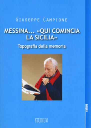 Messina... «Qui comincia la Sicilia». Topografia della memoria - Giuseppe Campione | Rochesterscifianimecon.com
