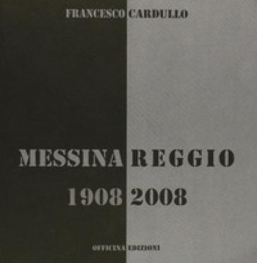 Messina Reggio 1908-2008 - Francesco Cardullo | Rochesterscifianimecon.com
