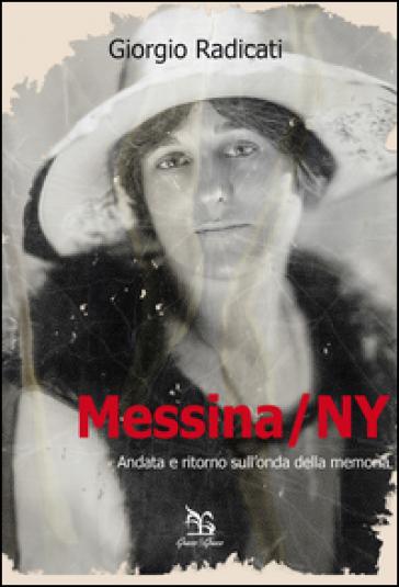 Messina/NY. Andata e ritorno sull'onda della memoria - Giorgio Radicati |