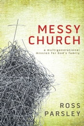 Messy Church: A Multigenerational Mission for God s Family
