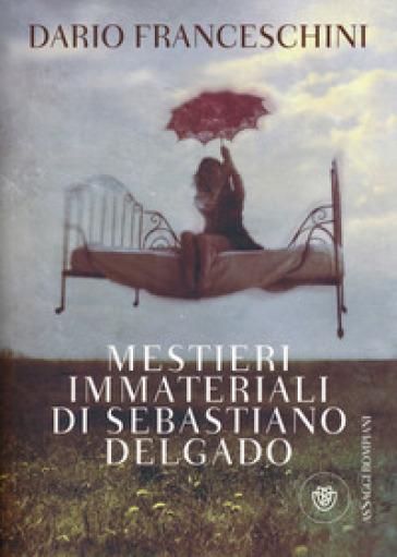 Mestieri immateriali di Sebastiano Delgado - Dario Franceschini pdf epub