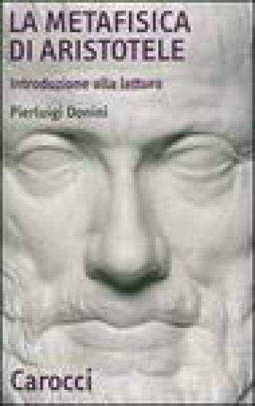 La Metafisica di Aristotele. Introduzione alla lettura - Pierluigi Donini |