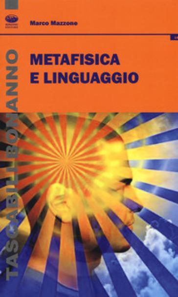Metafisica e linguaggio - Marco Mazzone |