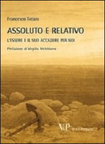 Metafisica e storia della metafisica. 38.Assoluto e relativo. L'essere e il suo accadere per noi - Francesco Totaro |