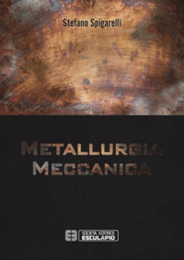Metallurgia meccanica - Stefano Spigarelli |