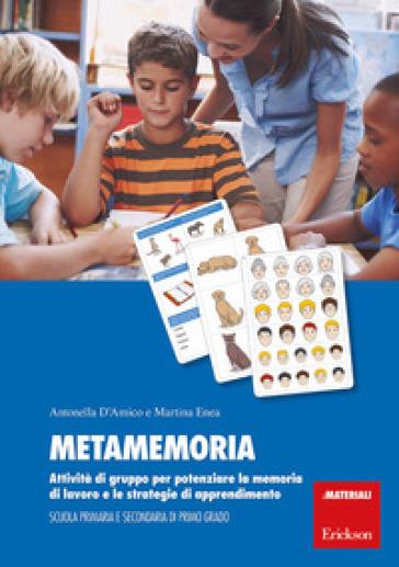 Metamemoria. Attività di gruppo per potenziare la memoria di lavoro e le strategie di apprendimento - Antonella D'Amico |
