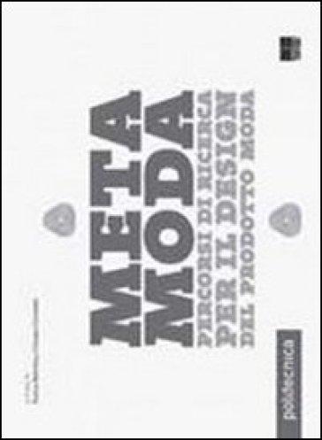 Metamoda. Percorsi di ricerca per il design del prodotto moda - P. Bertola |