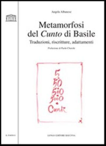 Metamorfosi del Cunto di Basile. Traduzioni, riscritture, adattamenti - Angela Albanese |
