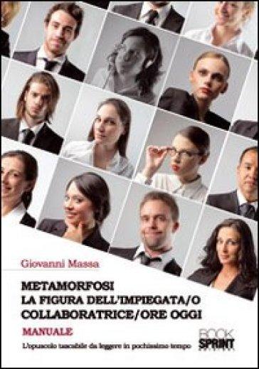 Metamorfosi la figura dell'impiegata/o collaboratrice/ore oggi - Giovanni Massa   Thecosgala.com