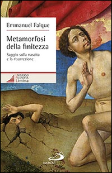 Metamorfosi della finitezza. Saggio sulla nascita e la risurrezione - Emmanuel Falque | Rochesterscifianimecon.com