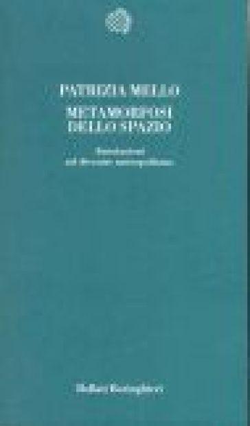 Metamorfosi dello spazio. Annotazioni sul divenire metropolitano - Patrizia Mello |