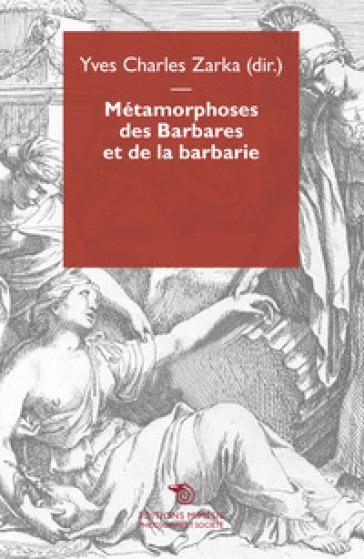Metamorphoses des barbares et de la barbarie - Yves Charles Zarka |