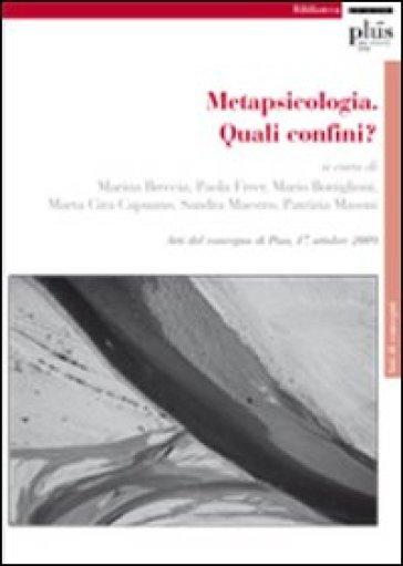 Metapsicologia. Quali confini? Atti del Convegno (Pisa, 17 aprile 2009)