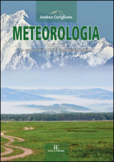 Meteorologia. 3: Le masse d'aria e le loro caratteristiche fisiche - Andrea Corigliano |