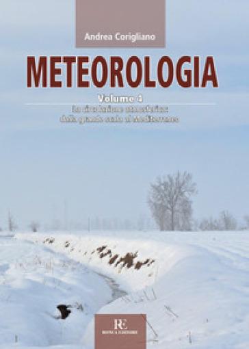 Meteorologia. 4: La circolazione atmosferica dalla grande scala al Mediterraneo - Andrea Corigliano | Rochesterscifianimecon.com