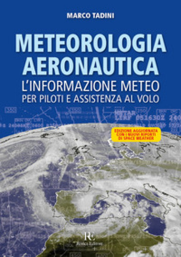 Meteorologia aeronautica. L'informazione meteo per piloti e assistenza al volo. Ediz. illustrata - Marco A. Tadini |