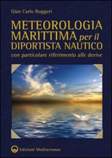 Meteorologia marittima per il diportista nautico con particolare riferimento alle derive - Gian Carlo Ruggeri   Rochesterscifianimecon.com