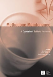 Methadone Maintenance: A Counsellor s Guide to Treatment, 2nd Edition