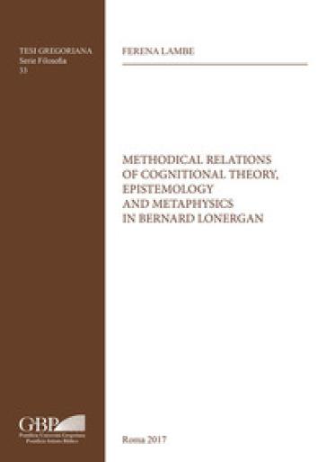 Methodical relations of cognitional theory, epistemology and metaphysics in Bernard Lonergan - Ferena Lambe | Kritjur.org