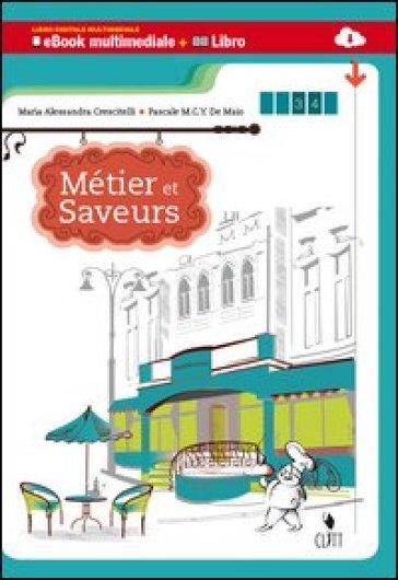 Métiers et saveurs. Multimediale. Per le Scuole supeiori. Con e-book. Con espansione online - M. Alessandra Crescitelli |