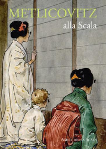 Metlicovitz alla Scala. Ediz. italiana e inglese - Vittoria Crespi Morbio |