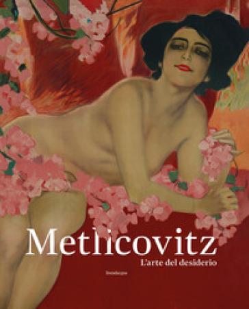 Metlicovitz. L'arte del desiderio. Manifesti di un pioniere della pubblicità. Ediz. illustrata - R. Curci | Thecosgala.com